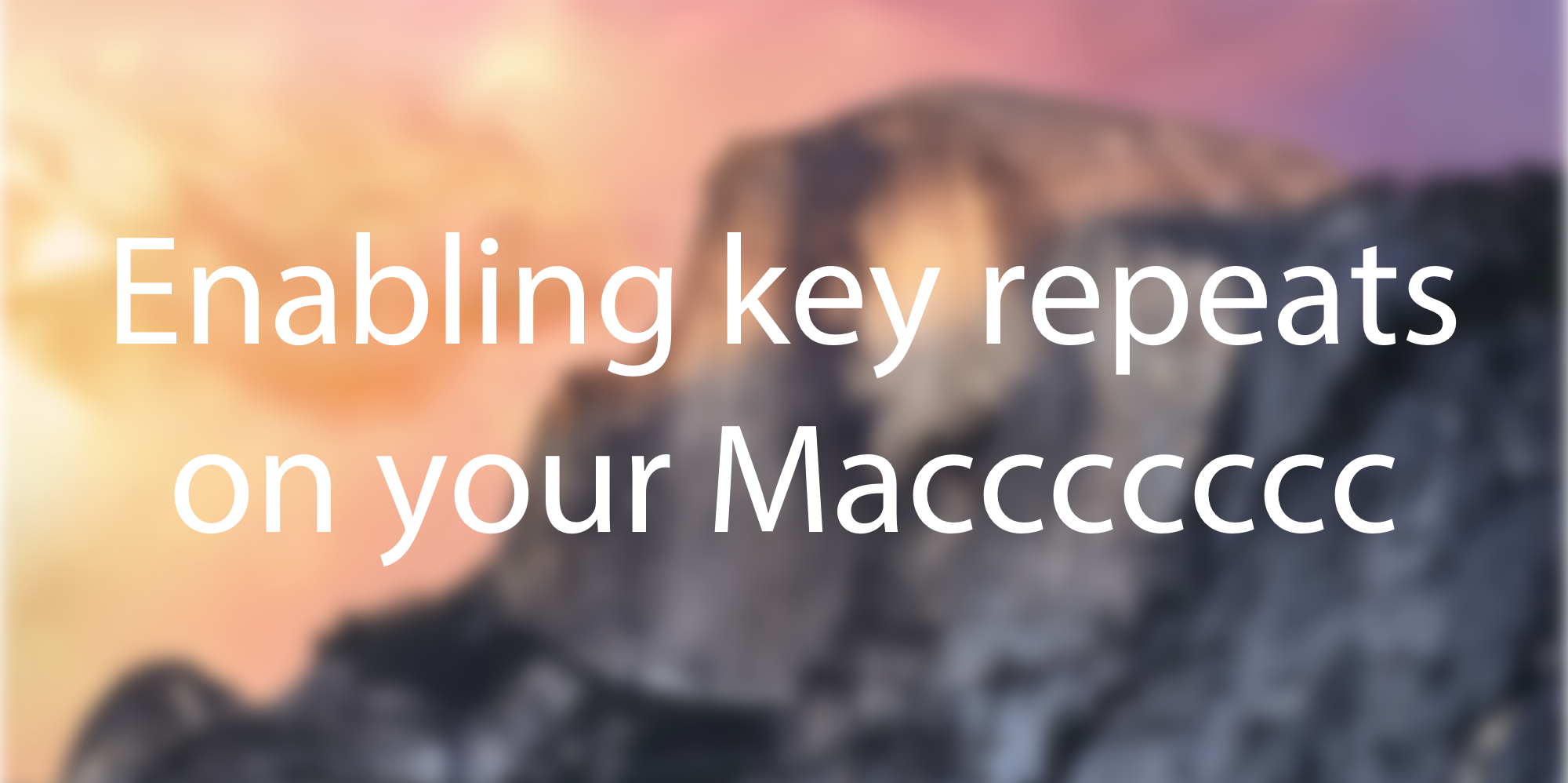 How to enable key repeats on your Mac