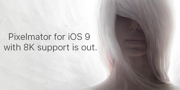 Pixelmator gains 8K resolution and iOS 9 support, including