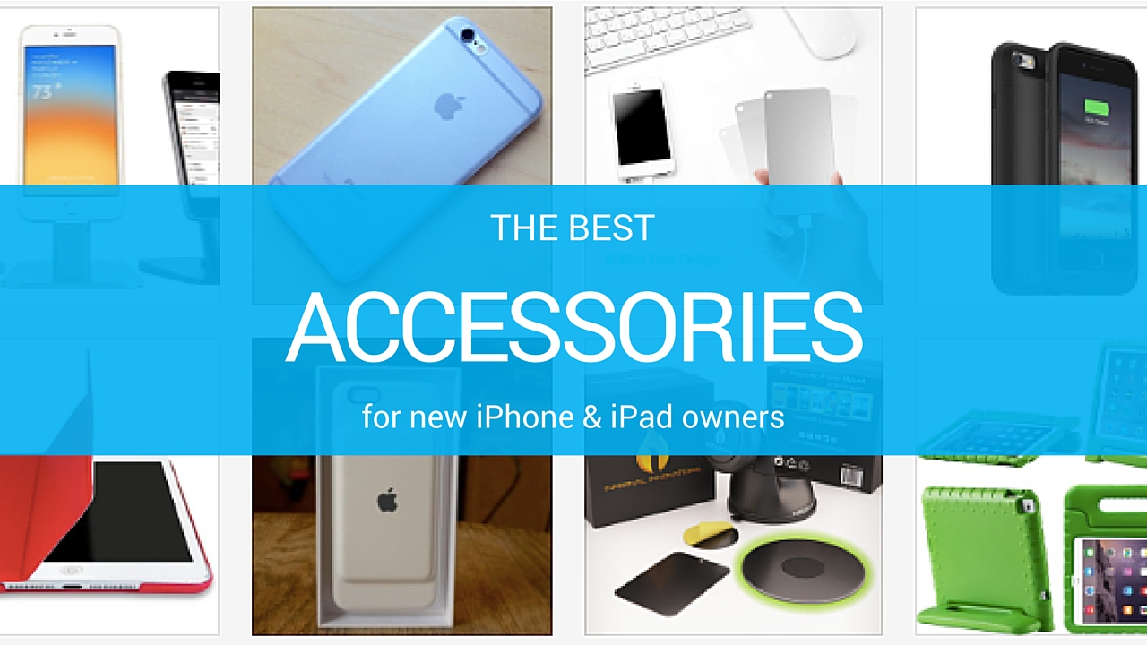 Best accessories iPhone iPad new owner 2015