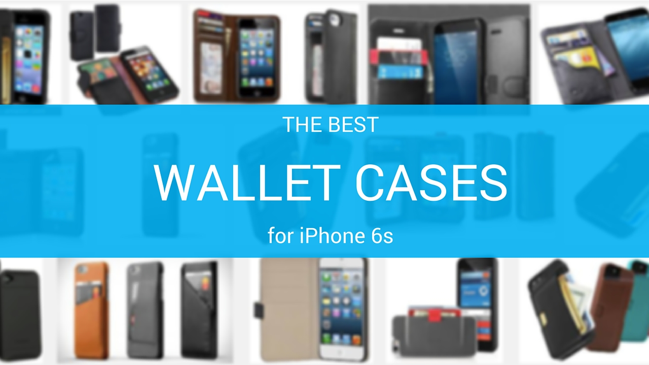 Best wallet cases iPhone 6s