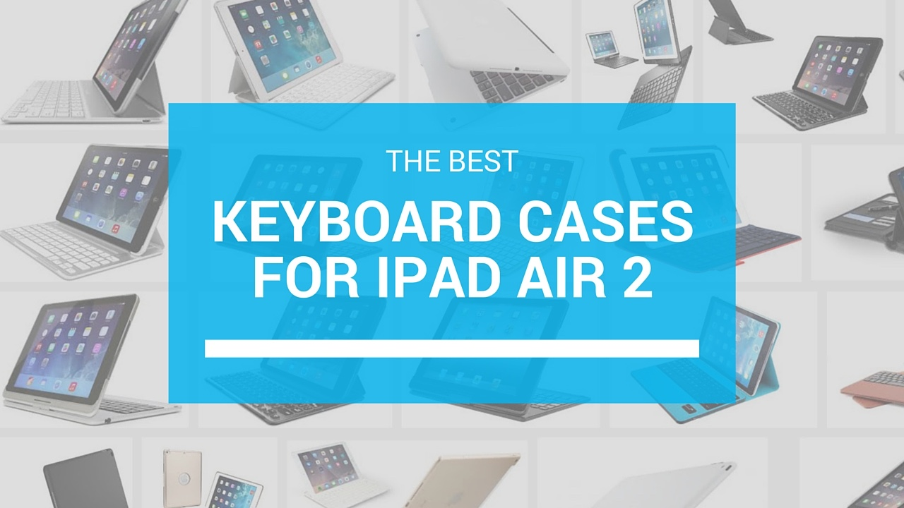 best keyboard cases ipad air 2