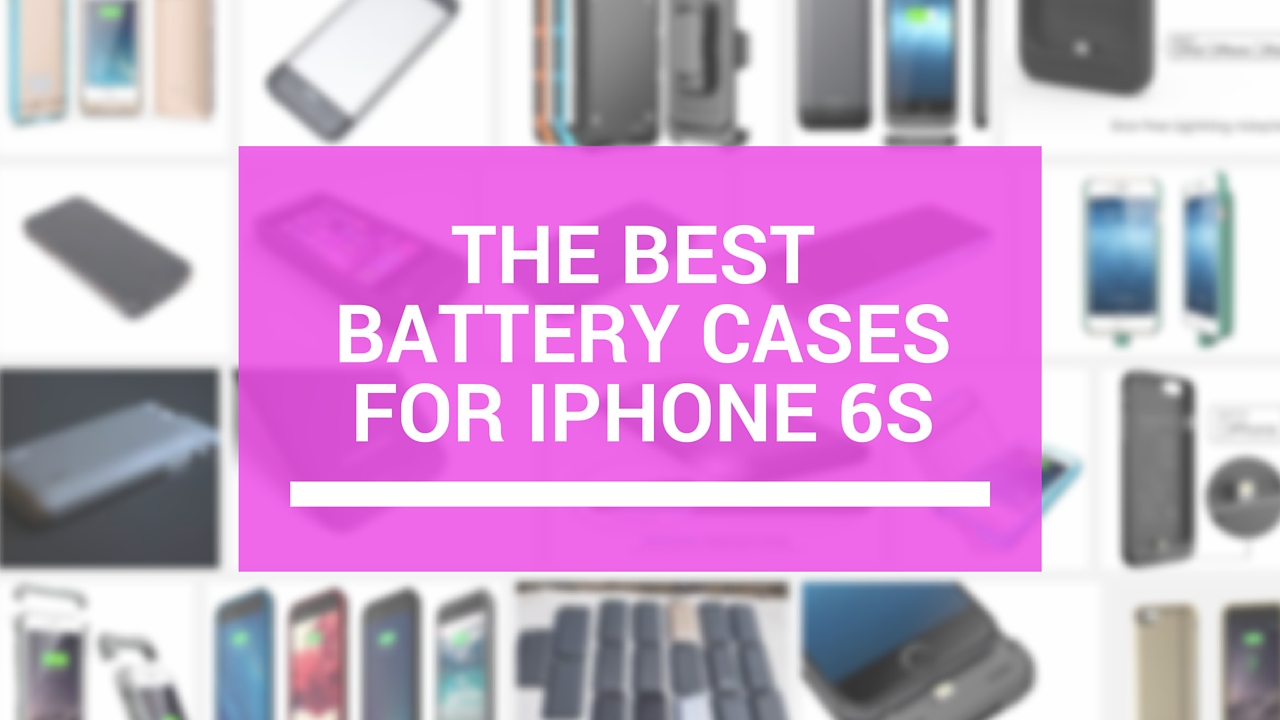 best battery cases iphone 6s