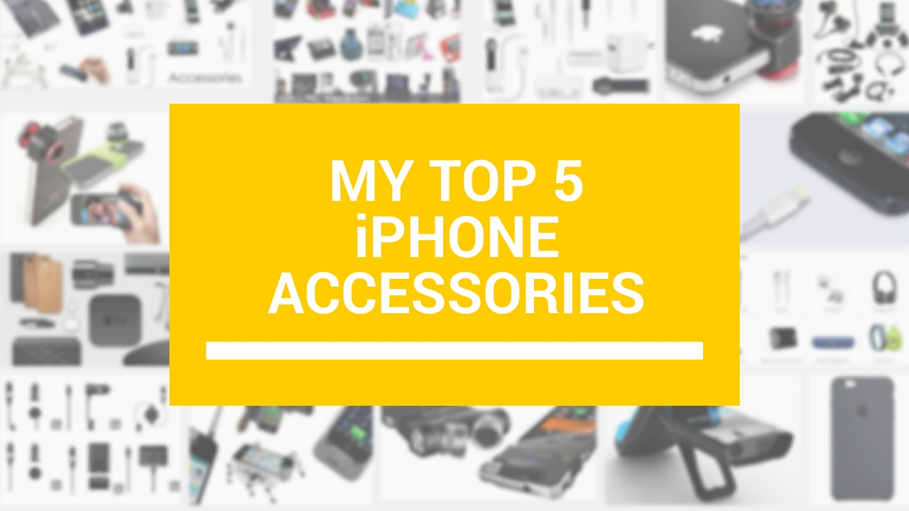 top 5 iPhone accessories