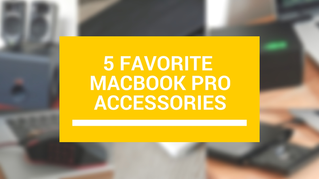 5 favorite macbook pro accessories
