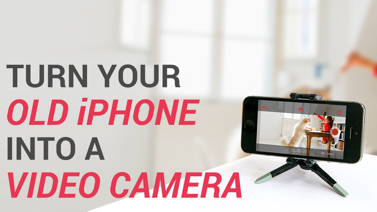 How To Use Your Old Iphone As A Home Security Camera