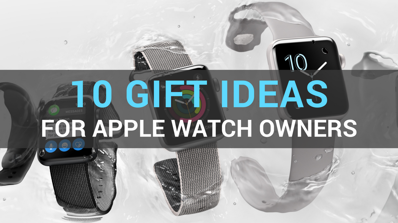 Gift ideas for apple watch owners